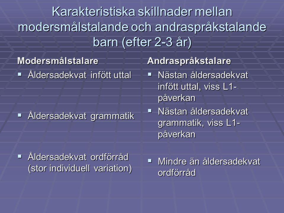 Karakteristiska skillnader mellan modersmålstalande och andraspråkstalande barn (efter 2-3 år) Modersmålstalare  Åldersadekvat infött uttal  Åldersa
