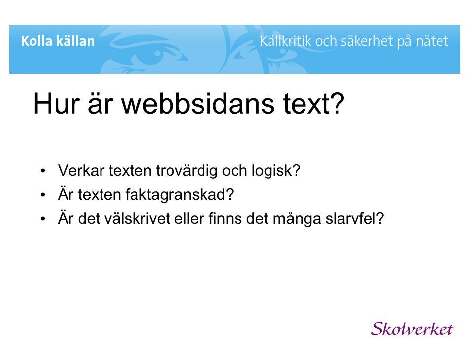 Hur är webbsidans text? • Verkar texten trovärdig och logisk? • Är texten faktagranskad? • Är det välskrivet eller finns det många slarvfel?