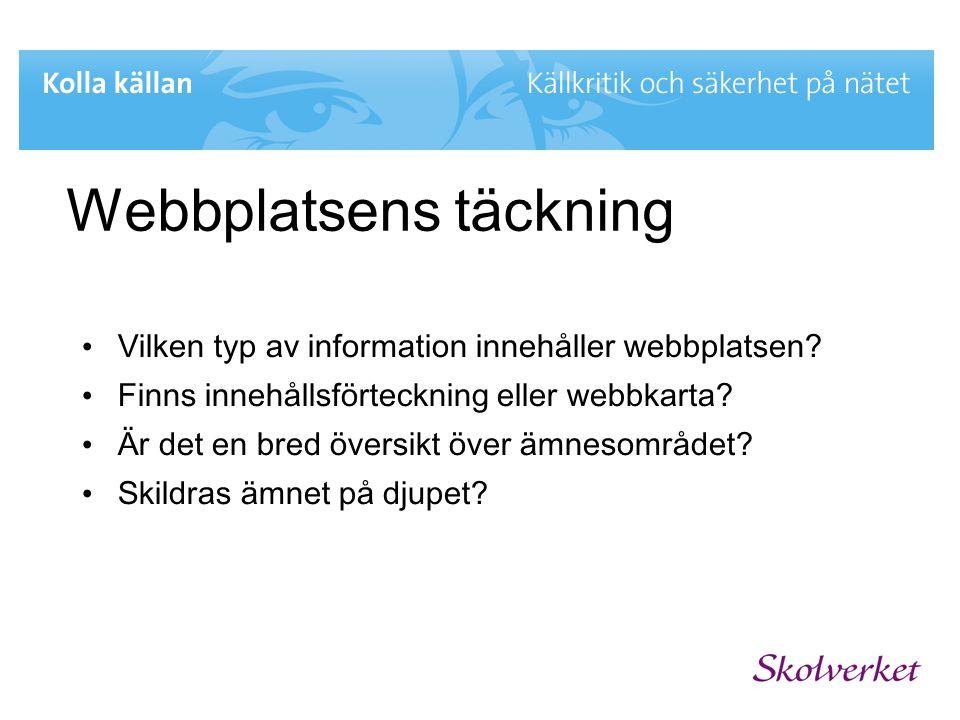 Webbplatsens täckning • Vilken typ av information innehåller webbplatsen? • Finns innehållsförteckning eller webbkarta? • Är det en bred översikt över