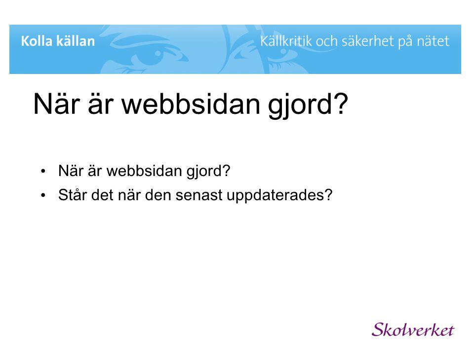 När är webbsidan gjord? • När är webbsidan gjord? • Står det när den senast uppdaterades?