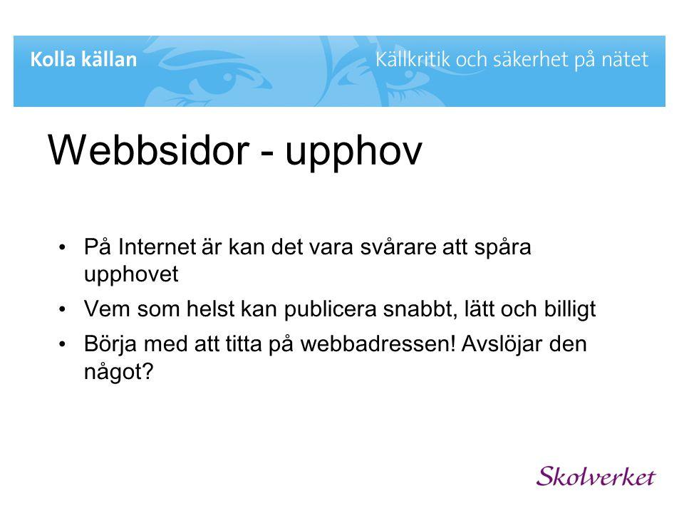 Webbsidor - upphov • På Internet är kan det vara svårare att spåra upphovet • Vem som helst kan publicera snabbt, lätt och billigt • Börja med att tit