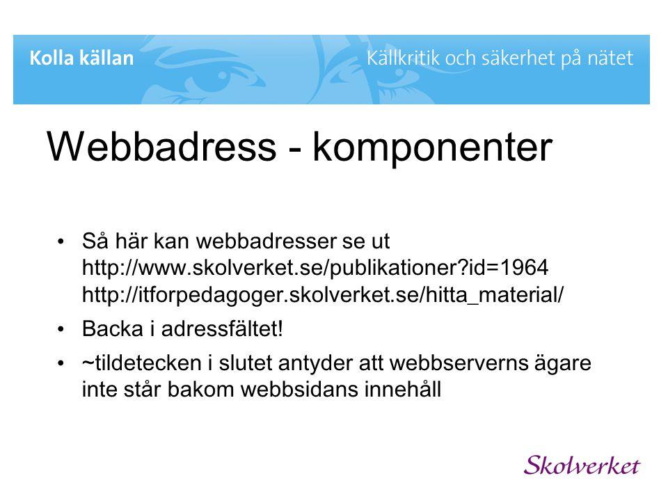 Webbadress - komponenter • Så här kan webbadresser se ut http://www.skolverket.se/publikationer?id=1964 http://itforpedagoger.skolverket.se/hitta_mate