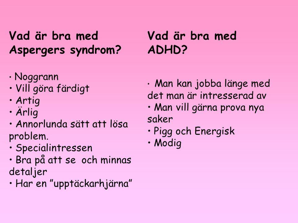 Vad är bra med Aspergers syndrom? • Noggrann • Vill göra färdigt • Artig • Ärlig • Annorlunda sätt att lösa problem. • Specialintressen • Bra på att s