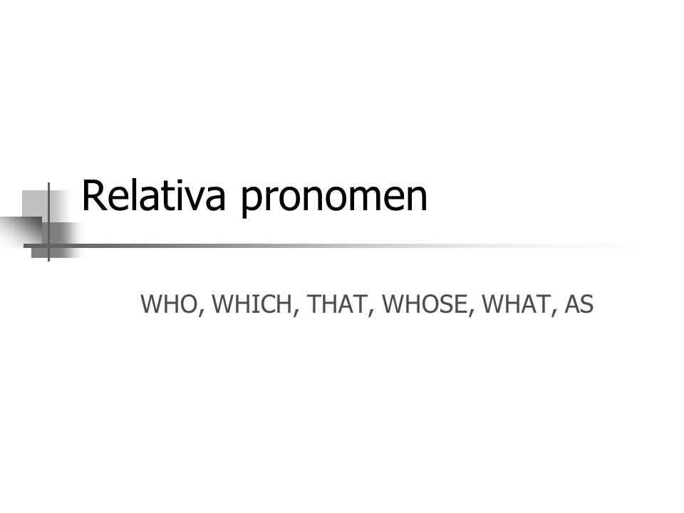 Relativa pronomen WHO, WHICH, THAT, WHOSE, WHAT, AS