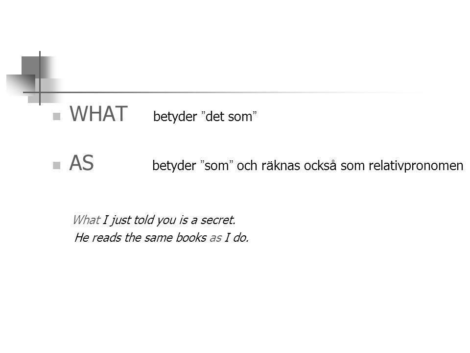 """ WHAT betyder """" det som """"  AS betyder """" som """" och r ä knas ocks å som relativpronomen What I just told you is a secret. He reads the same books as I"""
