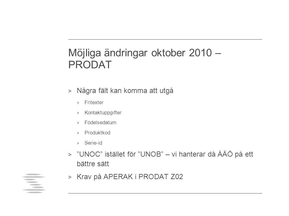 """Möjliga ändringar oktober 2010 – PRODAT > Några fält kan komma att utgå > Fritexter > Kontaktuppgifter > Födelsedatum > Produktkod > Serie-id > """"UNOC"""""""
