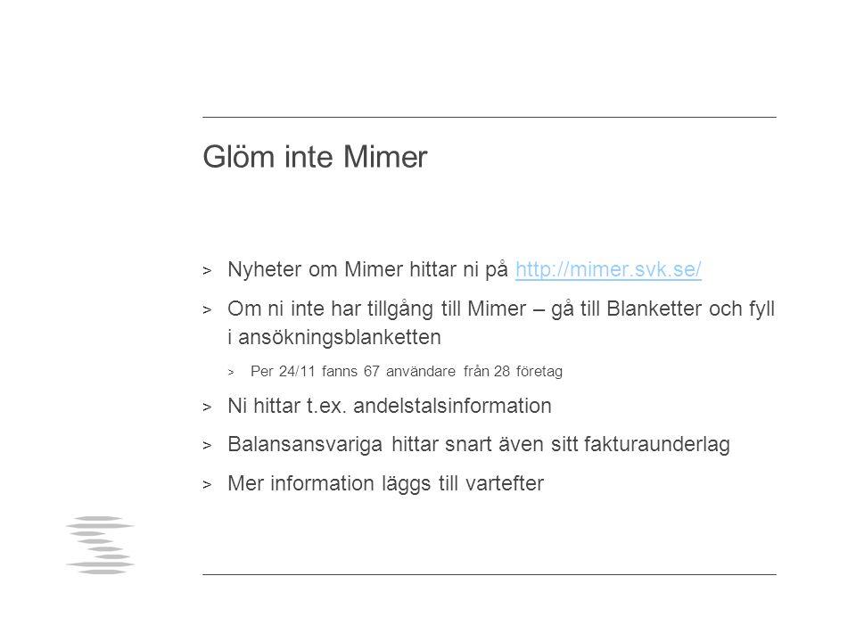 Glöm inte Mimer > Nyheter om Mimer hittar ni på http://mimer.svk.se/http://mimer.svk.se/ > Om ni inte har tillgång till Mimer – gå till Blanketter och