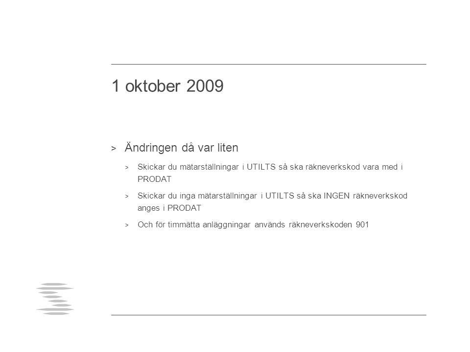 1 oktober 2009 > Ändringen då var liten > Skickar du mätarställningar i UTILTS så ska räkneverkskod vara med i PRODAT > Skickar du inga mätarställning
