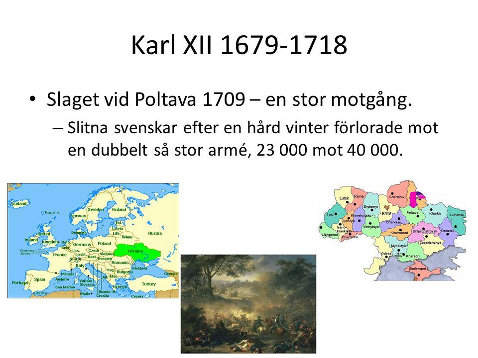 Karl XII 1679-1718 • Slaget vid Poltava 1709 – en stor motgång. – Slitna svenskar efter en hård vinter förlorade mot en dubbelt så stor armé, 23 000 m
