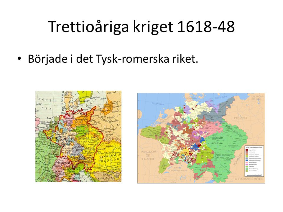 Trettioåriga kriget 1618-48 • Tysk-romerska riket bestod av småstater som styrdes av furstar eller kungar.