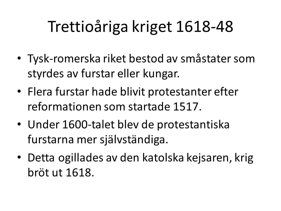 Trettioåriga kriget 1618-48 • Sverige och Gustav II Adolf gick in i kriget 1630.