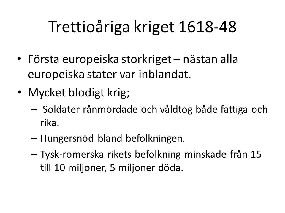 Trettioåriga kriget 1618-48 • Första europeiska storkriget – nästan alla europeiska stater var inblandat. • Mycket blodigt krig; – Soldater rånmördade