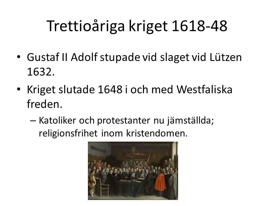 Trettioåriga kriget 1618-48 • Gustaf II Adolf stupade vid slaget vid Lützen 1632. • Kriget slutade 1648 i och med Westfaliska freden. – Katoliker och