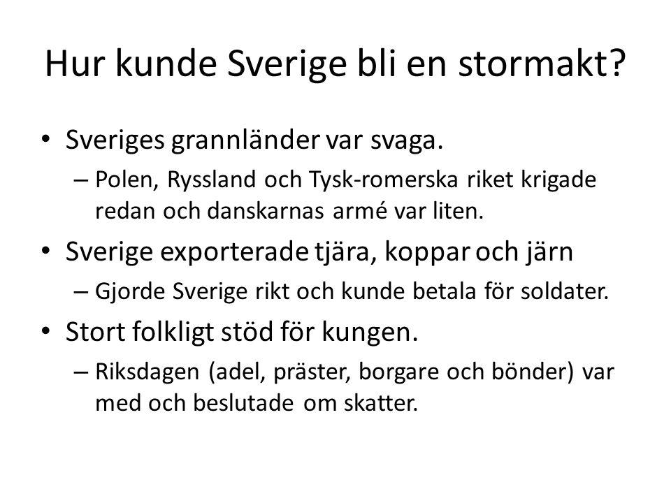 Hur kunde Sverige bli en stormakt? • Sveriges grannländer var svaga. – Polen, Ryssland och Tysk-romerska riket krigade redan och danskarnas armé var l