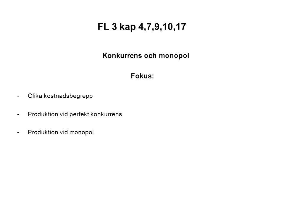 FL 3 kap 4,7,9,10,17 Konkurrens och monopol Fokus: -Olika kostnadsbegrepp -Produktion vid perfekt konkurrens -Produktion vid monopol