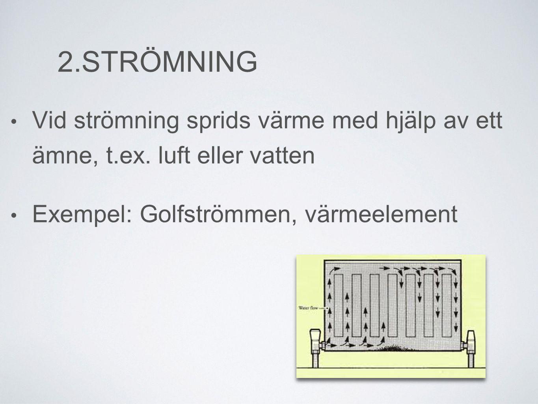 2.STRÖMNING • Vid strömning sprids värme med hjälp av ett ämne, t.ex.
