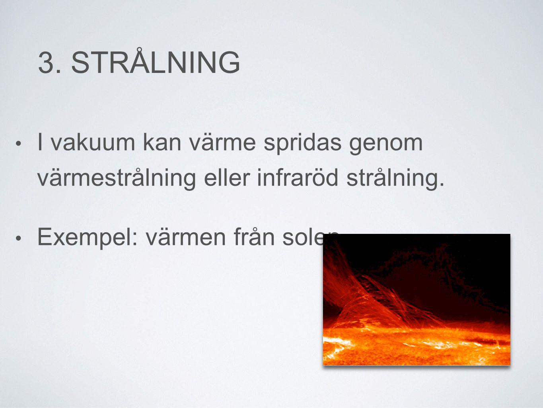 3.STRÅLNING • I vakuum kan värme spridas genom värmestrålning eller infraröd strålning.