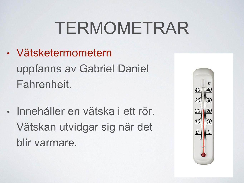 TERMOMETRAR • Vätsketermometern uppfanns av Gabriel Daniel Fahrenheit.