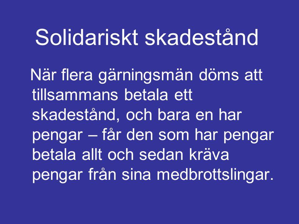 Solidariskt skadestånd När flera gärningsmän döms att tillsammans betala ett skadestånd, och bara en har pengar – får den som har pengar betala allt o