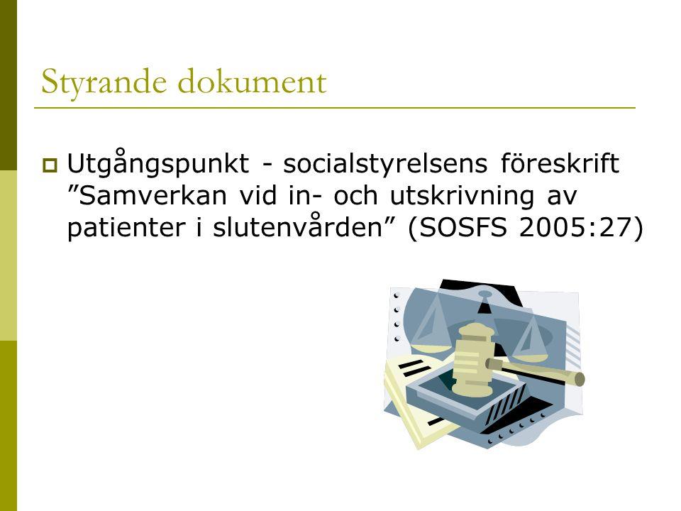 """Styrande dokument  Utgångspunkt - socialstyrelsens föreskrift """"Samverkan vid in- och utskrivning av patienter i slutenvården"""" (SOSFS 2005:27)"""