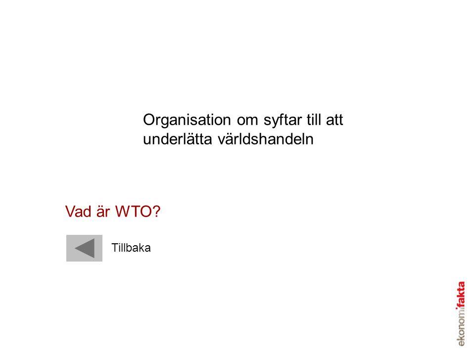 Organisation om syftar till att underlätta världshandeln Vad är WTO? Tillbaka