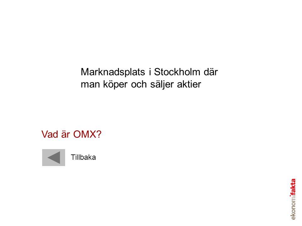 Marknadsplats i Stockholm där man köper och säljer aktier Vad är OMX?
