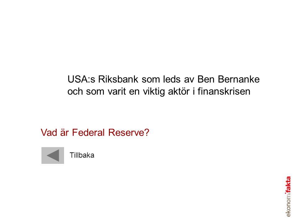 USA:s Riksbank som leds av Ben Bernanke och som varit en viktig aktör i finanskrisen Vad är Federal Reserve? Tillbaka