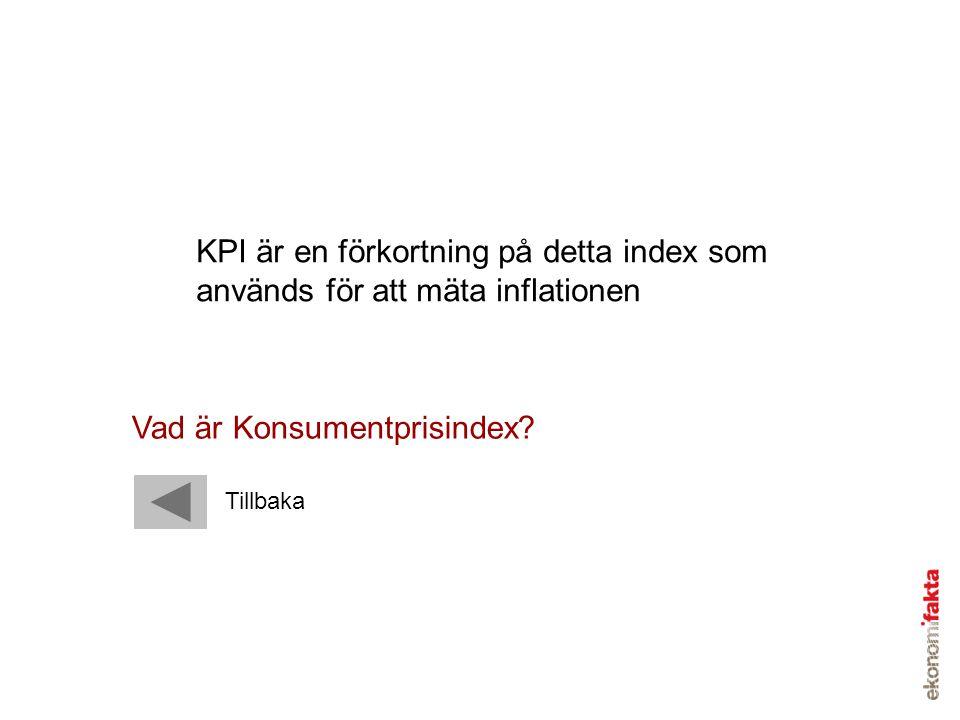 KPI är en förkortning på detta index som används för att mäta inflationen Vad är Konsumentprisindex?