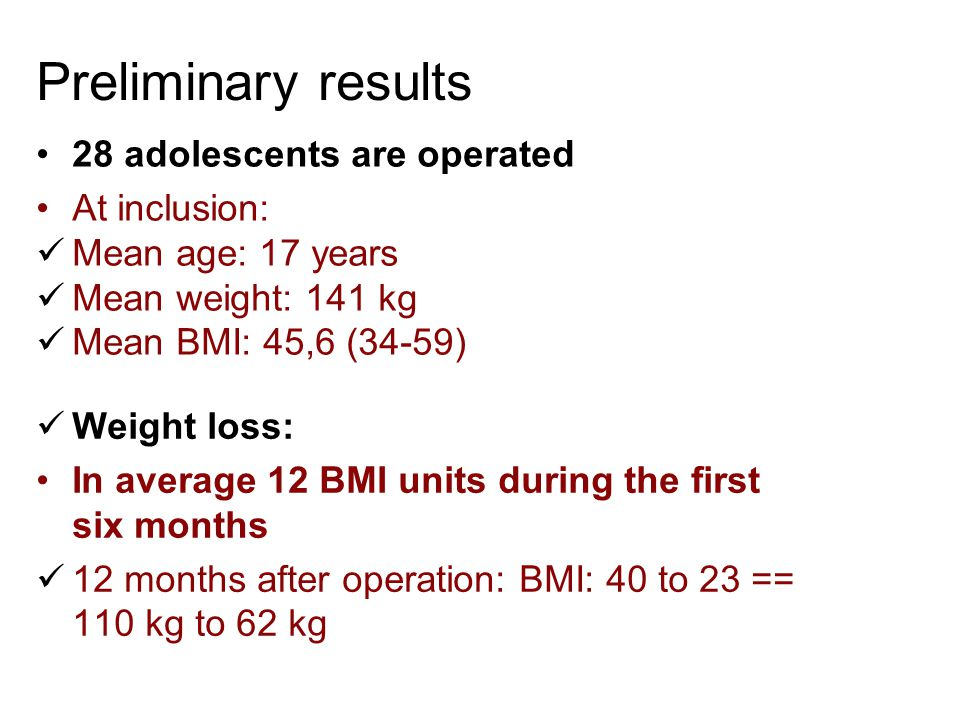 Preliminary results  Weight loss: •In average 12 BMI units during the first six months  12 months after operation: BMI: 40 to 23 == 110 kg to 62 kg