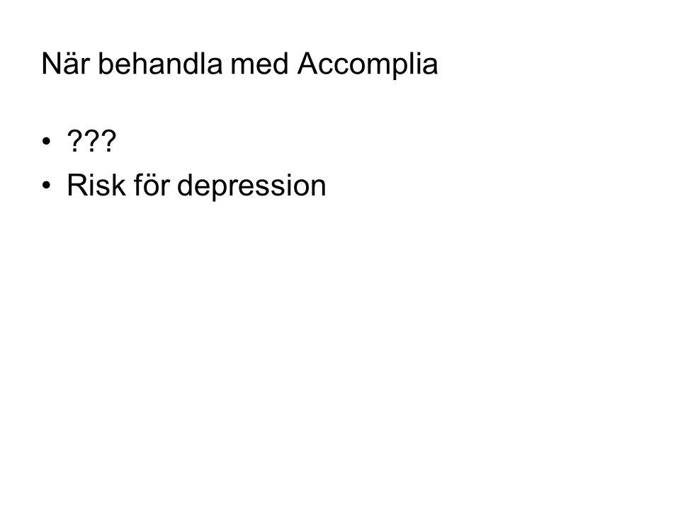 När behandla med Accomplia •??? •Risk för depression