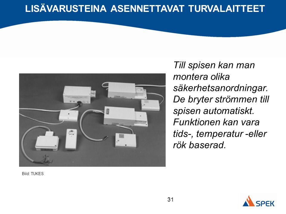 31 LISÄVARUSTEINA ASENNETTAVAT TURVALAITTEET Bild: TUKES Till spisen kan man montera olika säkerhetsanordningar. De bryter strömmen till spisen automa