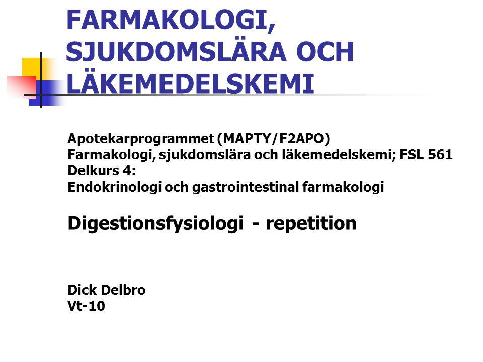 FARMAKOLOGI, SJUKDOMSLÄRA OCH LÄKEMEDELSKEMI Apotekarprogrammet (MAPTY/F2APO) Farmakologi, sjukdomslära och läkemedelskemi; FSL 561 Delkurs 4: Endokrinologi och gastrointestinal farmakologi Digestionsfysiologi - repetition Dick Delbro Vt-10