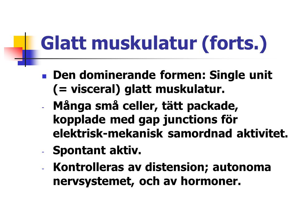 Glatt muskulatur (forts.)  Den dominerande formen: Single unit (= visceral) glatt muskulatur.