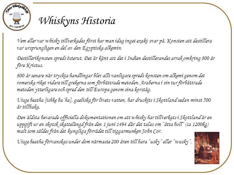 Whiskyns Historia Vem eller var whisky tillverkades först har man idag inget exakt svar på. Konsten att destillera var ursprungligen en del av den Egy