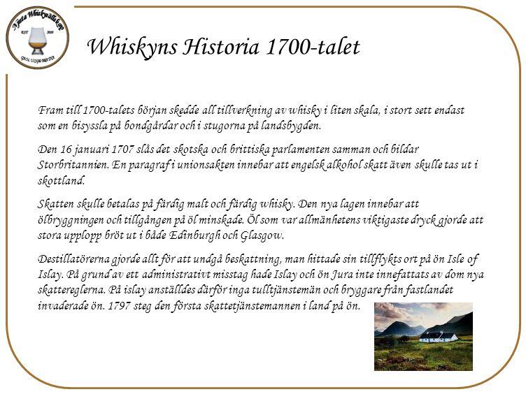 Whiskyns Historia 1700-talet Fram till 1700-talets början skedde all tillverkning av whisky i liten skala, i stort sett endast som en bisyssla på bond