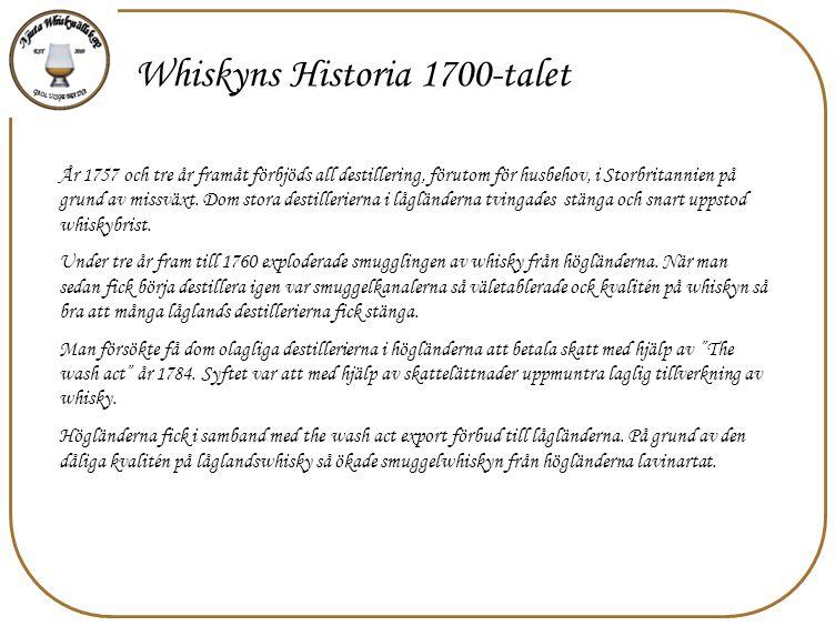 Whiskyns Historia 1700-talet År 1757 och tre år framåt förbjöds all destillering, förutom för husbehov, i Storbritannien på grund av missväxt. Dom sto