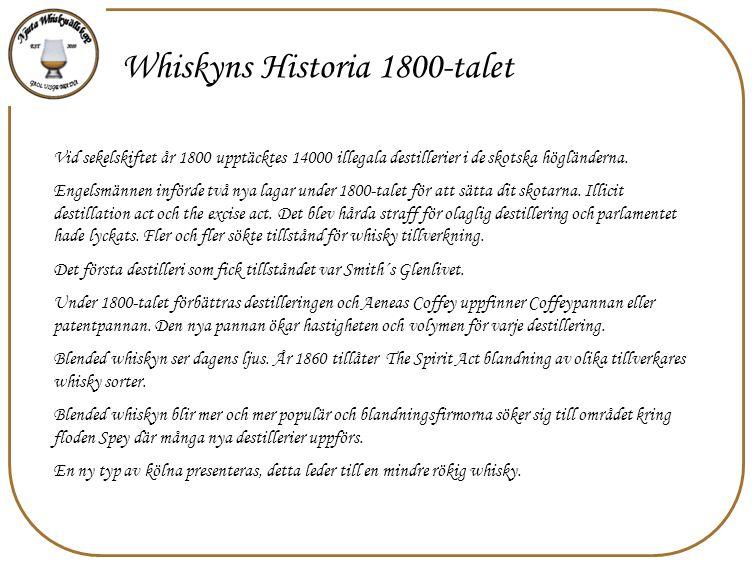 Whiskyns Historia 1800-talet Vid sekelskiftet år 1800 upptäcktes 14000 illegala destillerier i de skotska högländerna. Engelsmännen införde två nya la