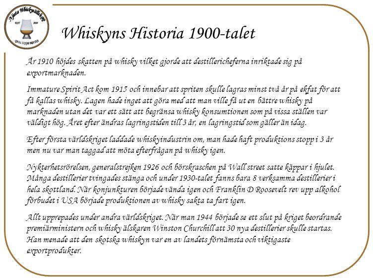 Whiskyns Historia 1900-talet År 1910 höjdes skatten på whisky vilket gjorde att destillericheferna inriktade sig på exportmarknaden. Immature Spirit A