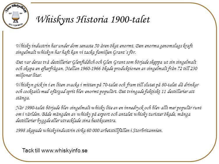 Whiskyns Historia 1900-talet Whisky industrin har under dom senaste 50 åren ökat enormt. Den enorma genomslags kraft singelmalt whiskyn har haft kan v