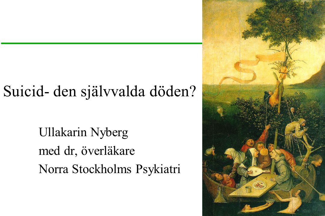 Suicid- den självvalda döden? Ullakarin Nyberg med dr, överläkare Norra Stockholms Psykiatri
