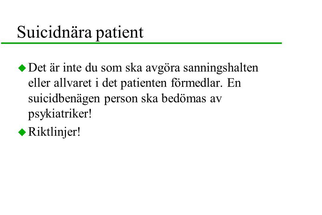 Suicidnära patient  Det är inte du som ska avgöra sanningshalten eller allvaret i det patienten förmedlar. En suicidbenägen person ska bedömas av psy