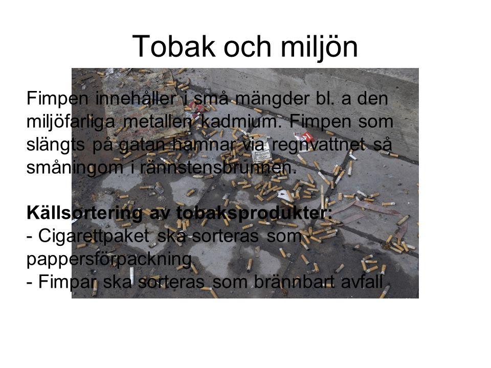 Tobak och miljön Fimpen innehåller i små mängder bl. a den miljöfarliga metallen kadmium. Fimpen som slängts på gatan hamnar via regnvattnet så smånin