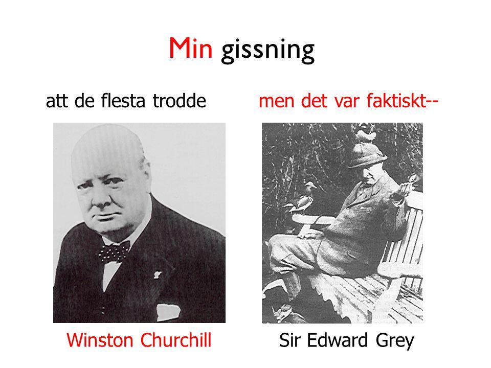Min gissning att de flesta trodde Winston Churchill men det var faktiskt-- Sir Edward Grey