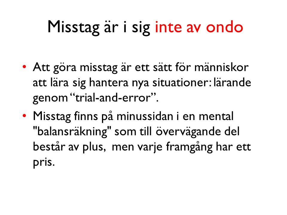 Misstag är i sig inte av ondo • Att göra misstag är ett sätt för människor att lära sig hantera nya situationer: lärande genom trial-and-error .