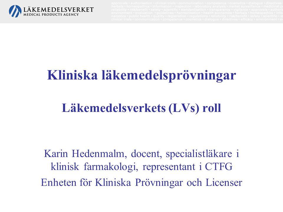 Kliniska läkemedelsprövningar Läkemedelsverkets (LVs) roll Karin Hedenmalm, docent, specialistläkare i klinisk farmakologi, representant i CTFG Enhete