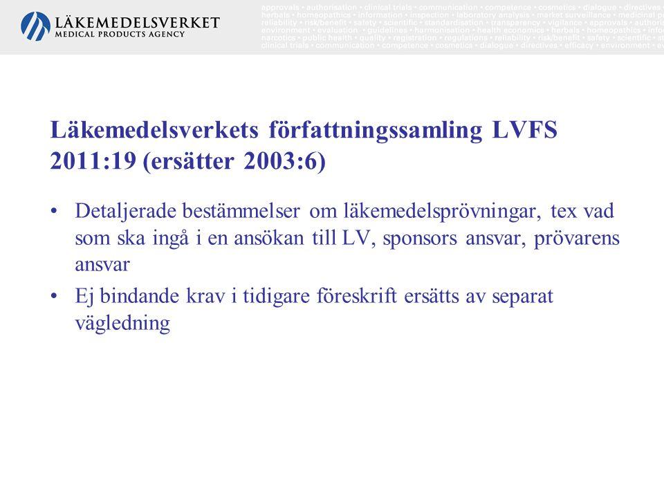 Läkemedelsverkets författningssamling LVFS 2011:19 (ersätter 2003:6) •Detaljerade bestämmelser om läkemedelsprövningar, tex vad som ska ingå i en ansö