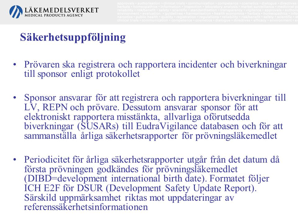 •Prövaren ska registrera och rapportera incidenter och biverkningar till sponsor enligt protokollet •Sponsor ansvarar för att registrera och rapporter