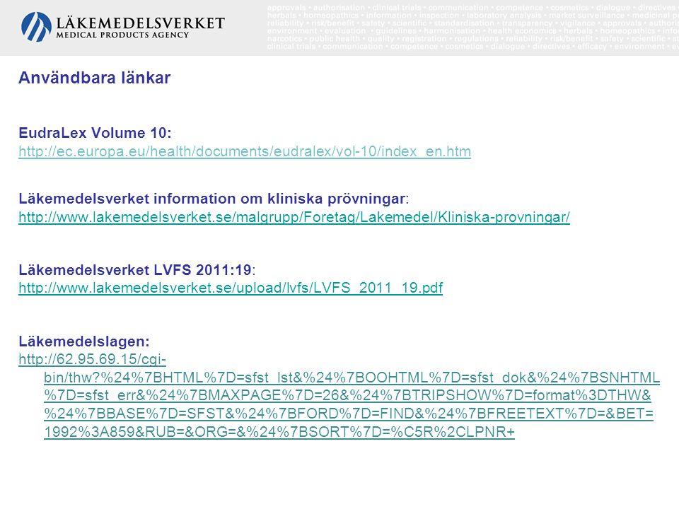 Användbara länkar EudraLex Volume 10: http://ec.europa.eu/health/documents/eudralex/vol-10/index_en.htm Läkemedelsverket information om kliniska prövn