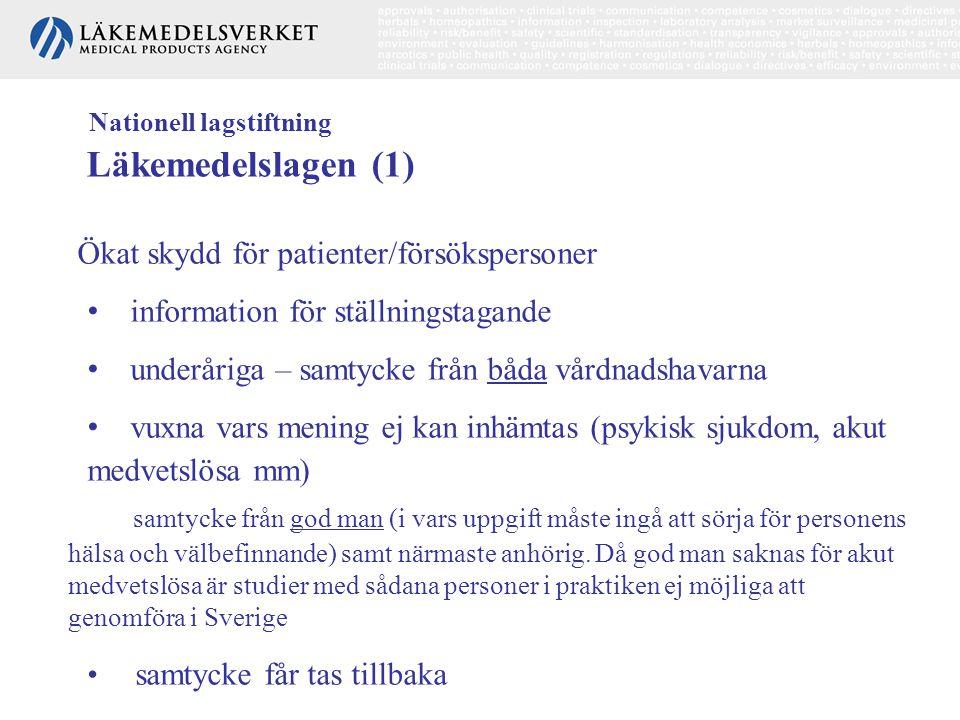 Nationell lagstiftning Läkemedelslagen (1) Ökat skydd för patienter/försökspersoner • information för ställningstagande • underåriga – samtycke från b