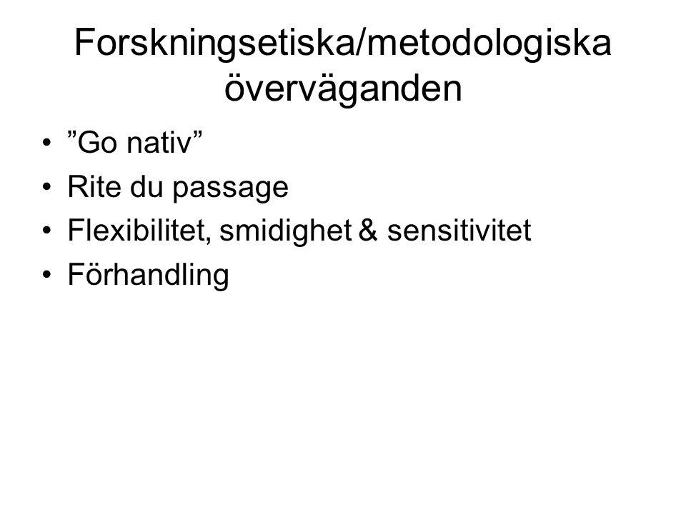 """Forskningsetiska/metodologiska överväganden •""""Go nativ"""" •Rite du passage •Flexibilitet, smidighet & sensitivitet •Förhandling"""